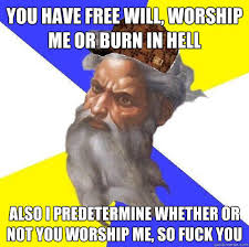 you have free will, worship me or burn in hell also i predetermine ... via Relatably.com