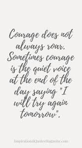 Good Quotes About Courage And Strength Simple Courage Does Not Always Roar Sometimes Courage Is The Quiet Voice