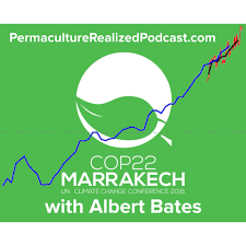 Permaculture Realized Podcast Episode 28, Inside COP22 Marrakech with Albert  Bates - Realeyes Permaculture Homestead