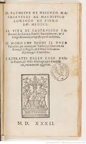 Il Principe di Niccolo Machiavelli al magnifico Lorenzo di Piero de' Medici  . La vita di Castruccio Castracani da Lucca a Zanobi Buondelmonti, & à  Luigi Alamanni, composta per il medesimo. Il