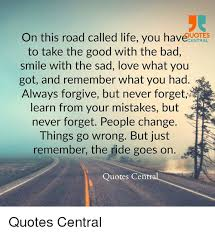 Forgive And Forget Quotes Mesmerizing On This Road Called Life You Have UOTES CENTRAL To Take The Good
