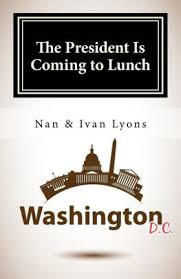 The President Is Coming to Lunch by Nan and Ivan Lyons, Paperback | Barnes  & Noble®