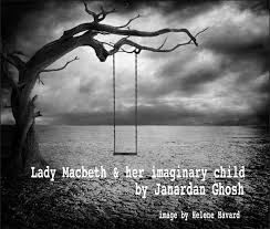 lady macbeth her imaginary child an essay by janardan ghosh  lady macbeth her imaginary child an essay by janardan ghosh culture monks