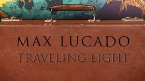 Traveling Light Max Lucado Youtube Traveling Light Trailer
