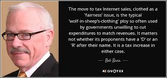 Tax Quotes Adorable Bob Barr Quote The Move To Tax Internet Sales Clothed As A