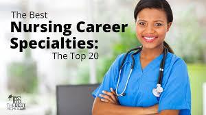 best nursing career specialties the top 20 the best schools