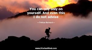 You Can Only Rely On Yourself Quotes Best of You Can Rely Only On Yourself And Even This I Do StatusMind