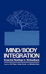 Mind/body integration : essential readings in biofeedback ;; edited by Erik  Peper, Sonia Ancoli, and Michele Quinn by Peper, Eri ; Ancoli-Israel, Sonia  ; Quinn, Michele: Very Good Hardcover (1979) First edition,