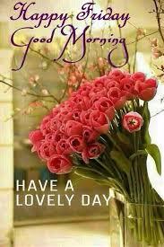 Good Morning Friday Quotes Classy Happy Friday Good Morning Have A Lovely Day Friday Happy Friday Tgif