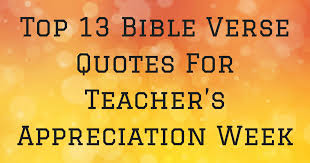 Top 13 Bible Verse Quotes For Teachers Appreciation Week