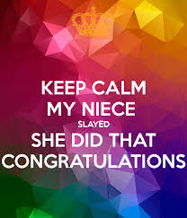 Congratulations Poster Keep Calm My Niece Slayed She Did That Congratulations
