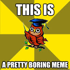this is a pretty boring meme - Observational Owl - quickmeme via Relatably.com