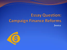essay question campaign finance reforms ppt video online  essay question campaign finance reforms