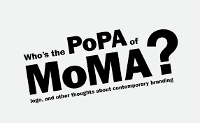 Moma Identity Design Who Is The Popa Of The Moma Logo Thoughts About
