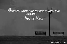 Horace Mann Quote Manners Easily And Rapidly Mature Into Morals Awesome Horace Mann Quotes