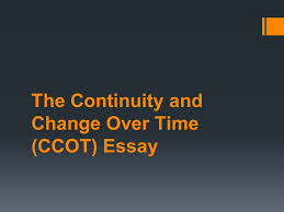 the continuity and change over time ccot essay ppt video  1 the continuity and change over time ccot essay