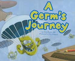 a germ s journey by thom rooke m d mostly for k 1 this book shows how germs travel in a fun way and the importance of washing hands
