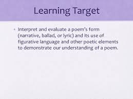 poetry analysis mini essay instructions learning target interpret  2 learning target interpret and evaluate a poem s form narrative ballad or lyric and its use of figurative language and other poetic elements to