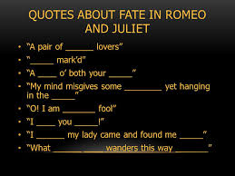 Romeo And Juliet Quotes About Fate Beauteous THE THEME OF FATE IN ROMEO AND JULIET WHAT IS FATE AND WHERE IN