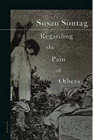 on photography susan sontag com books regarding the pain of others regarding the pain of others susan sontag
