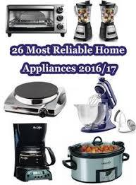 26 most reliable home appliances 2016 best budget smart kitchen