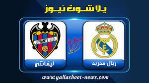 مشاهدة مباراة ريال مدريد وليفانتي بث مباشر اليوم يلا شوت الجديد الدوري  الاسباني