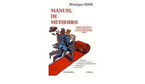 Manuel de méthodes - classes préparatoires, cursus universitaire, concours  administratifs A et B (PUBLICATIONS HO): Sims, Monique: 9782717833522:  Amazon.com: Books