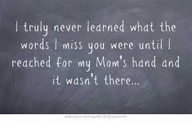Quotes About Moms Amazing I Truly Never Learned What The Words I Miss You Were Until I Reached
