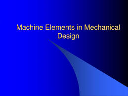 Mechanical Design Ppt Ppt Machine Elements In Mechanical Design Powerpoint