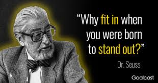 Dr Seuss Quote Why Fit In When You Were Born To Stand Out Goalcast New Stand Out Quotes