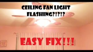 Ceiling Fan Light Flickers On And Off Ceiling Fan Flickering Easy Fix
