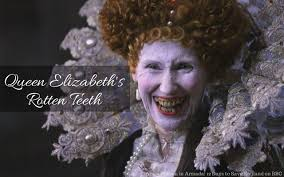 recently i read somewhere that queen elizabeth had horrible teeth the reason her teeth were bad sugar early on in the tudor england sugar wasn t as