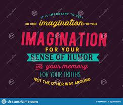 Il Est Important De Compter Sur Votre Imagination Pour Votre Sens De
