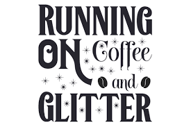 Hi everyone, as promised here is today's free #svg file. Running On Coffee And Glitter Svg Cut File By Creative Fabrica Crafts Creative Fabrica
