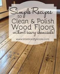 simple recipes for cleaning and polishing wood floors without scary chemicals by little