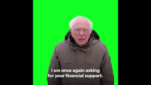 Recently, bernie sanders released a video once again asking for financial support. I Am Once Again Asking For Your Financial Support Bernie Sanders Green Screen Youtube