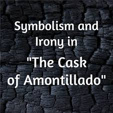 the cask of amontillado an analysis of symbolism and irony important symbolism