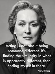 Acting Quotes Extraordinary Meryl Streep On The Real Secret Of Great Acting Musical Theatre