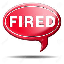 Fired Getting Fired Loose Your Job You Re Fired Loss Work Jobless