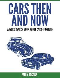 Word Cars Cars Then And Now Foreign A Word Search Book About Cars Emily