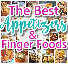 the best easy party appetizers hors d oeuvres delicious dips and finger foods recipes quick family friendly tapas and snacks for holidays tailgating