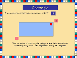 Rectangle 2 A rectangle has rotational symmetry of order 2 1