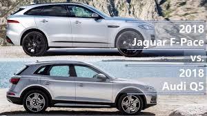 2018 Jaguar F Pace Vs 2018 Audi Q5 Technical Comparison
