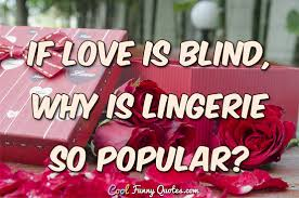 Love Is Blind Quotes Enchanting If Love Is Blind Why Is Lingerie So Popular