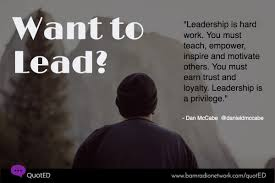 Motivate Leadership Leadership Is Hard Work You Must Teach Empower Inspire And