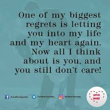 Yet, we waste it on regrets. Love Hurt Quotes On Twitter One Of My Biggest Regrets Is Letting You Into My Life And My Heart Again Now All I Think About Is You And You Still Don T Care