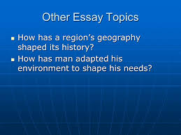 geography other essay topics how has a region s geography shaped other essay topics how has a region s geography shaped its history