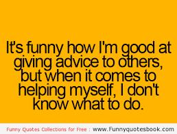 Funny Advice Quotes. QuotesGram via Relatably.com