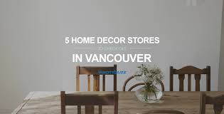 Small Picture 5 great home dcor stores in Vancouver
