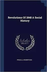 Revolutions Of 1848 A Social History: Robertson, Priscilla: 9781377063393:  Amazon.com: Books
